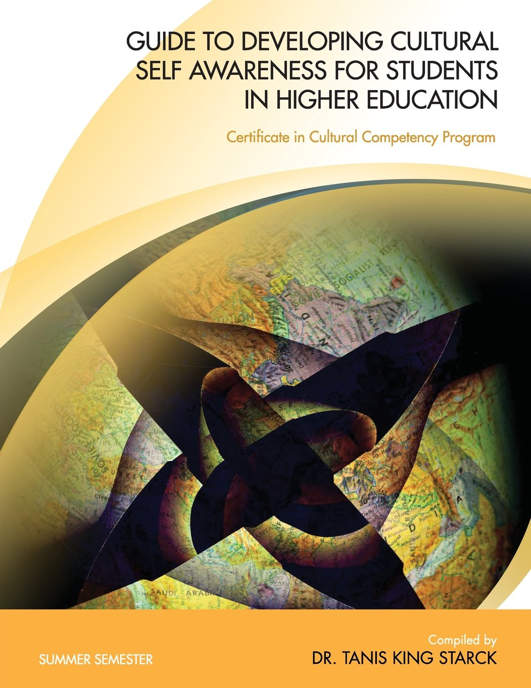 "Book cover: World map with title and author: ""Guide to Developing Cultural Self Awareness for Students in Higher Education Summer"" - by Dr. Tanis King Starck."