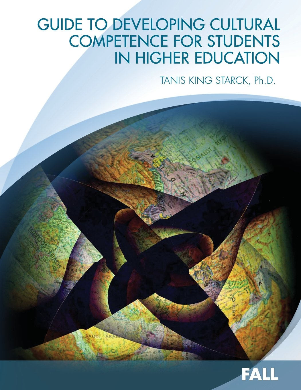 "Book cover: World map with title and author: ""Guide to Developing Cultural Competence for Students in Higher Education (Fall)"" - by Dr. Tanis King Starck."