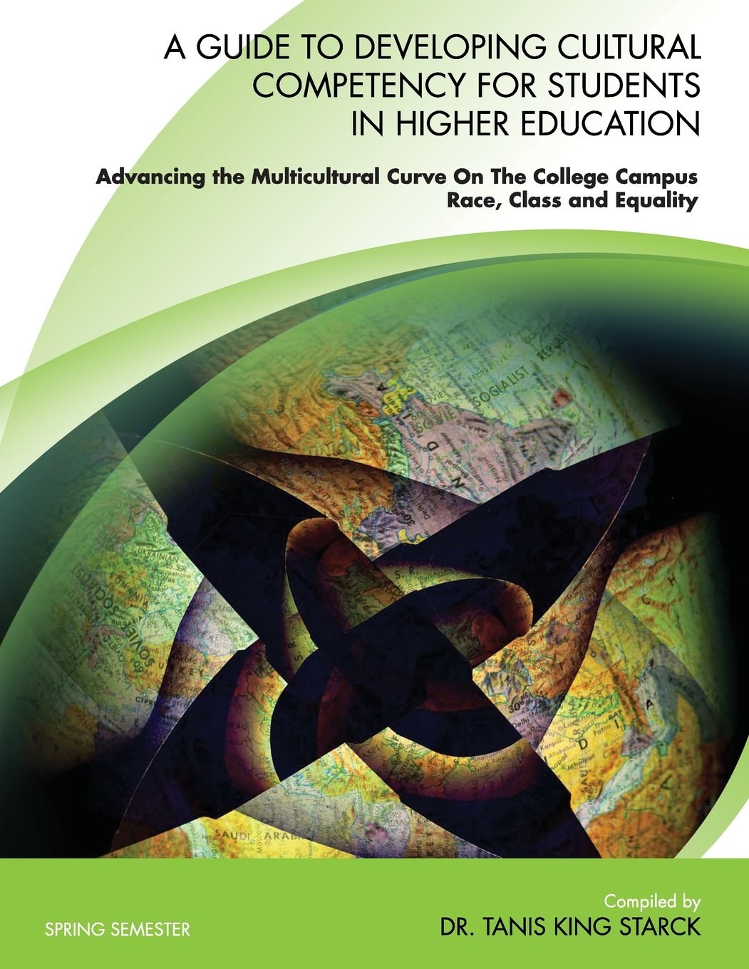"Book cover: World map with title and author: ""A Guide To Developing Cultural Competency For Students In Higher Education Advancing the Multicultural Curve On The College Campus RACE, CLASS and EQUALITY"" - by Dr. Tanis King Starck."