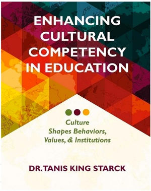 """Book cover with title and author: """"Enhancing Cultural Competency in Educators: Culture Shapes Behaviors, Values, & Institutions"""" - by Dr. Tanis King Starck."""