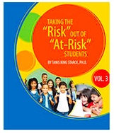 """Book cover: Group of young students with colorful graphics and book title and author: """"Taking the 'Risk' Out of 'At-Risk' Students, Volume 1"""" - by Dr. Tanis King Starck."""